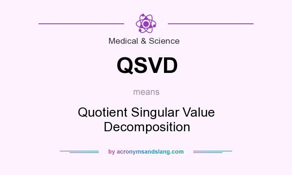 What does QSVD mean? It stands for Quotient Singular Value Decomposition