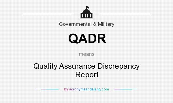 What does QADR mean? It stands for Quality Assurance Discrepancy Report