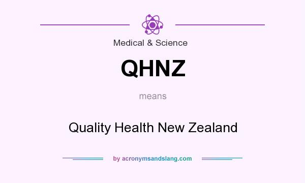 What does QHNZ mean? It stands for Quality Health New Zealand