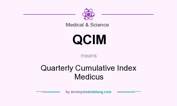 What does QCIM mean? It stands for Quarterly Cumulative Index Medicus