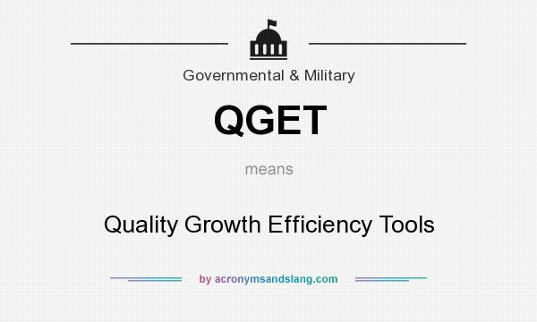 What does QGET mean? It stands for Quality Growth Efficiency Tools
