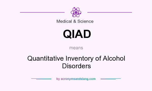 What does QIAD mean? It stands for Quantitative Inventory of Alcohol Disorders