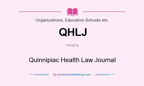 What does QHLJ mean? It stands for Quinnipiac Health Law Journal