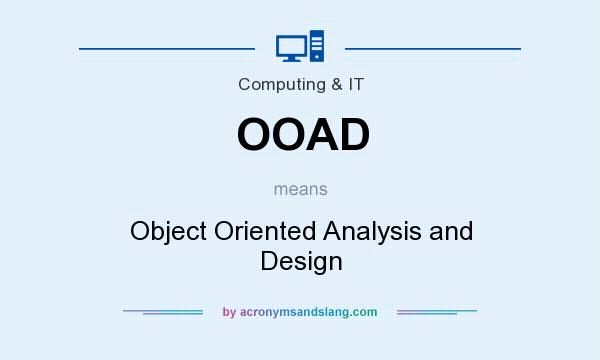 What does OOAD mean? It stands for Object Oriented Analysis and Design