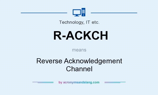What does R-ACKCH mean? It stands for Reverse Acknowledgement Channel