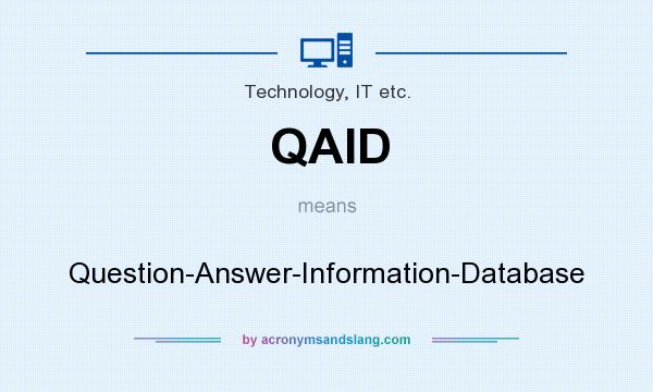 What does QAID mean? It stands for Question-Answer-Information-Database