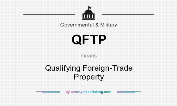 What does QFTP mean? It stands for Qualifying Foreign-Trade Property