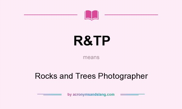 What does R&TP mean? It stands for Rocks and Trees Photographer