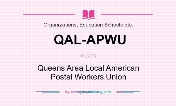 What does QAL-APWU mean? It stands for Queens Area Local American Postal Workers Union