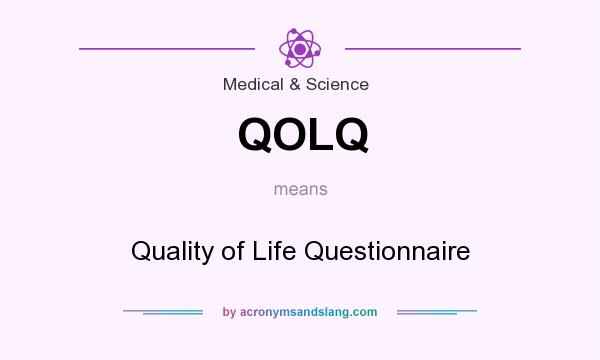 What does QOLQ mean? It stands for Quality of Life Questionnaire