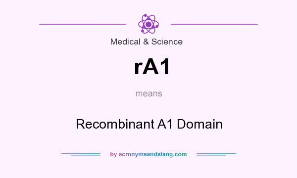 What does rA1 mean? It stands for Recombinant A1 Domain