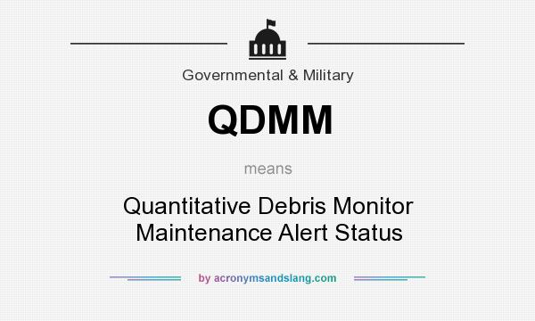 What does QDMM mean? It stands for Quantitative Debris Monitor Maintenance Alert Status