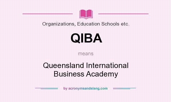 What does QIBA mean? It stands for Queensland International Business Academy