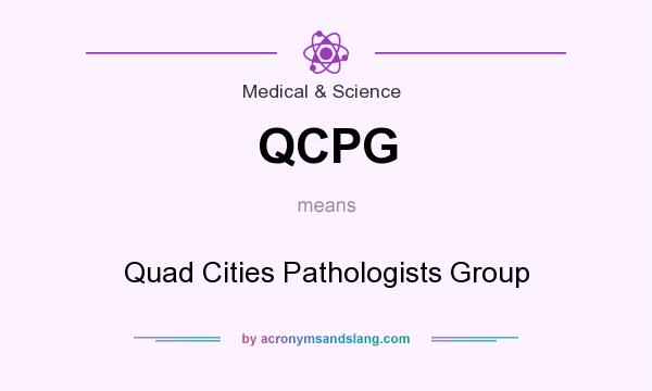 What does QCPG mean? It stands for Quad Cities Pathologists Group
