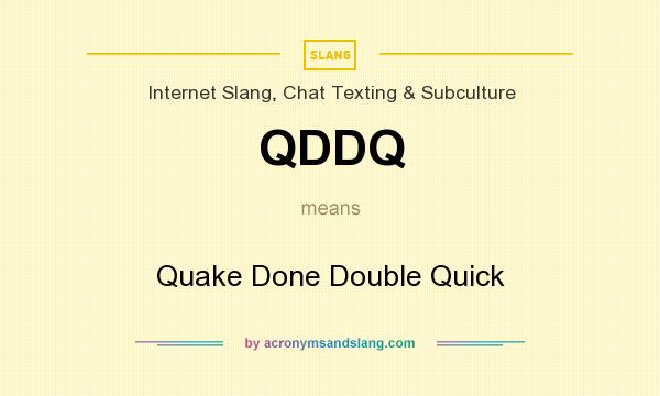 What does QDDQ mean? It stands for Quake Done Double Quick