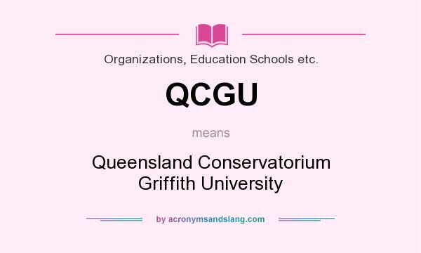 What does QCGU mean? It stands for Queensland Conservatorium Griffith University