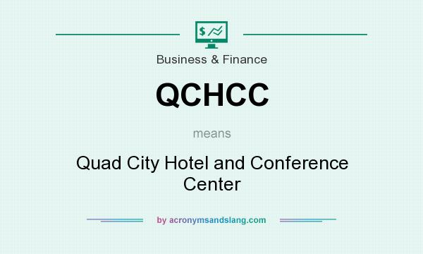 What does QCHCC mean? It stands for Quad City Hotel and Conference Center