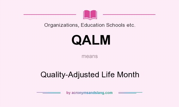 What does QALM mean? It stands for Quality-Adjusted Life Month