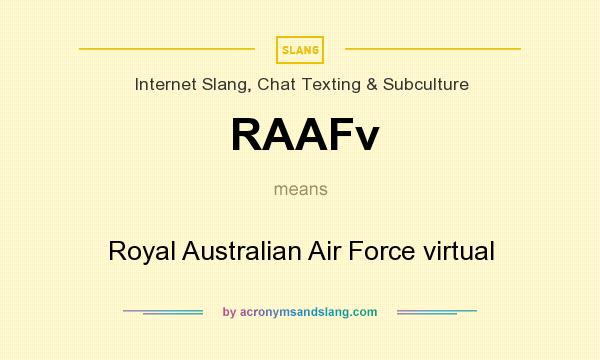 What does RAAFv mean? It stands for Royal Australian Air Force virtual