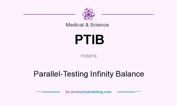 What does PTIB mean? It stands for Parallel-Testing Infinity Balance