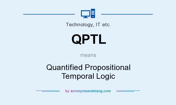 What does QPTL mean? It stands for Quantified Propositional Temporal Logic