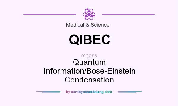 What does QIBEC mean? It stands for Quantum Information/Bose-Einstein Condensation