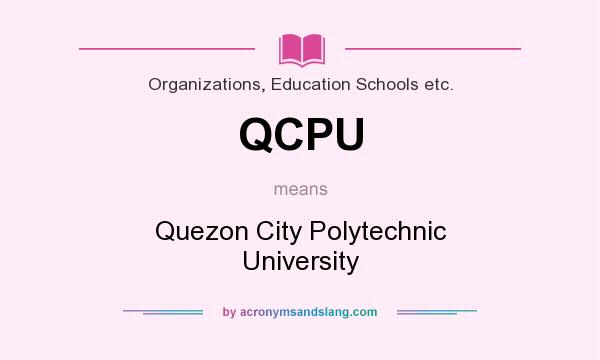What does QCPU mean? It stands for Quezon City Polytechnic University