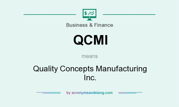 What does QCMI mean? It stands for Quality Concepts Manufacturing Inc.
