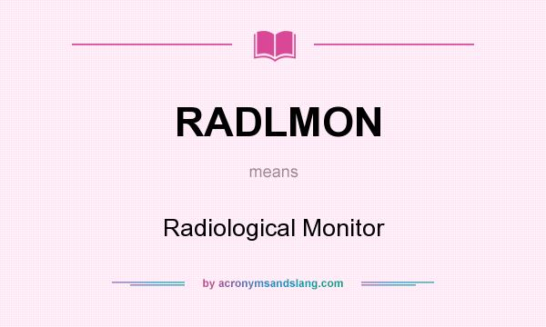 What does RADLMON mean? It stands for Radiological Monitor