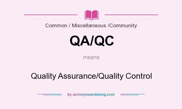 What does QA/QC mean? It stands for Quality Assurance/Quality Control