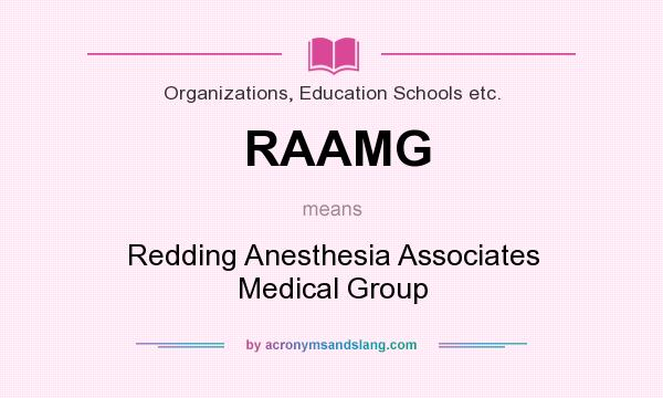 What does RAAMG mean? It stands for Redding Anesthesia Associates Medical Group