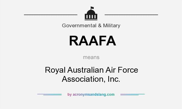 What does RAAFA mean? It stands for Royal Australian Air Force Association, Inc.
