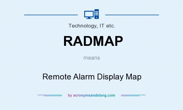 What does RADMAP mean? It stands for Remote Alarm Display Map