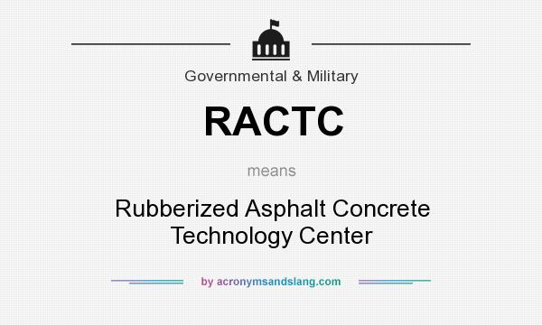 What does RACTC mean? It stands for Rubberized Asphalt Concrete Technology Center