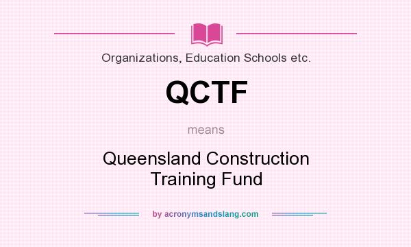 What does QCTF mean? It stands for Queensland Construction Training Fund