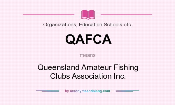 What does QAFCA mean? It stands for Queensland Amateur Fishing Clubs Association Inc.