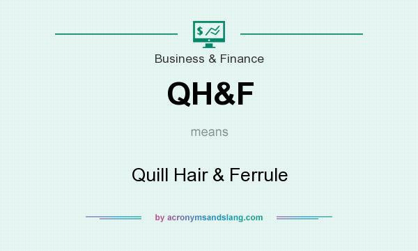 What does QH&F mean? It stands for Quill Hair & Ferrule