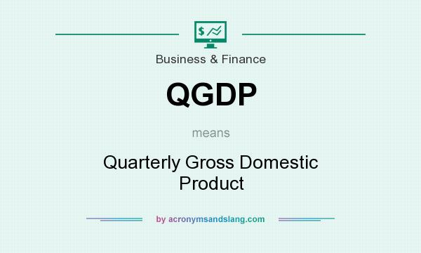 What does QGDP mean? It stands for Quarterly Gross Domestic Product