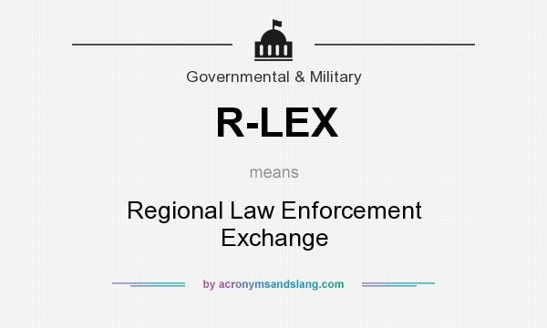 What does R-LEX mean? It stands for Regional Law Enforcement Exchange