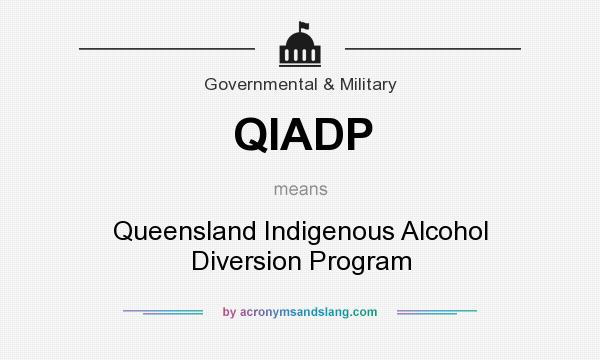 What does QIADP mean? It stands for Queensland Indigenous Alcohol Diversion Program