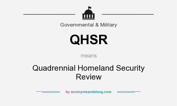 What does QHSR mean? It stands for Quadrennial Homeland Security Review