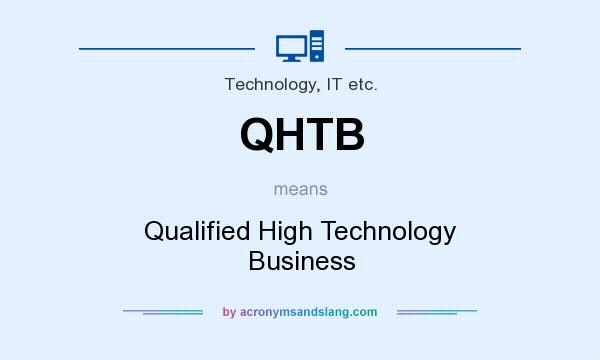 What does QHTB mean? It stands for Qualified High Technology Business
