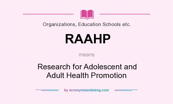 What does RAAHP mean? It stands for Research for Adolescent and Adult Health Promotion