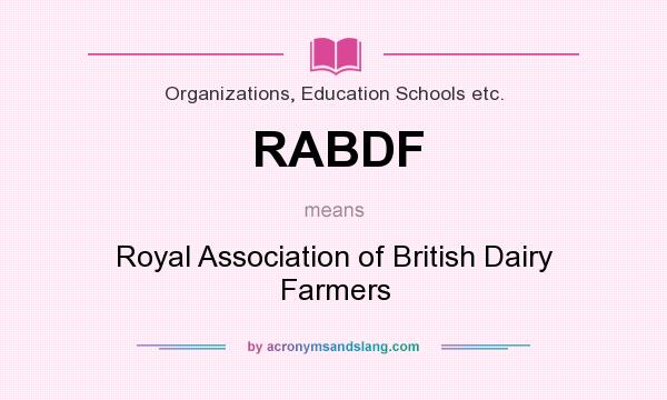 What does RABDF mean? It stands for Royal Association of British Dairy Farmers