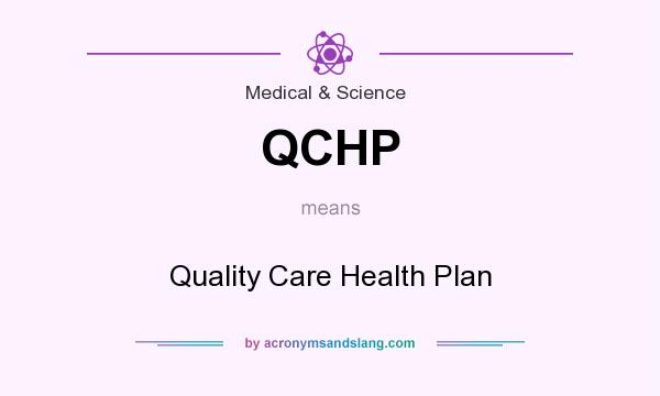 What does QCHP mean? It stands for Quality Care Health Plan