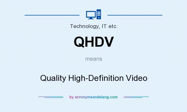 What does QHDV mean? It stands for Quality High-Definition Video