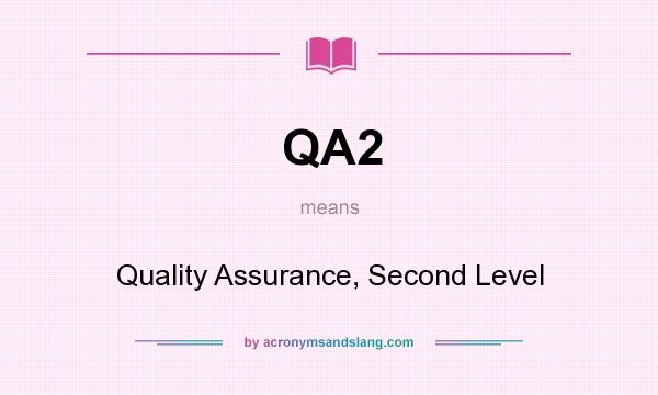 What does QA2 mean? It stands for Quality Assurance, Second Level