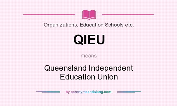 What does QIEU mean? It stands for Queensland Independent Education Union