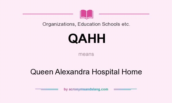 What does QAHH mean? It stands for Queen Alexandra Hospital Home
