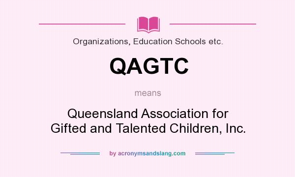What does QAGTC mean? It stands for Queensland Association for Gifted and Talented Children, Inc.